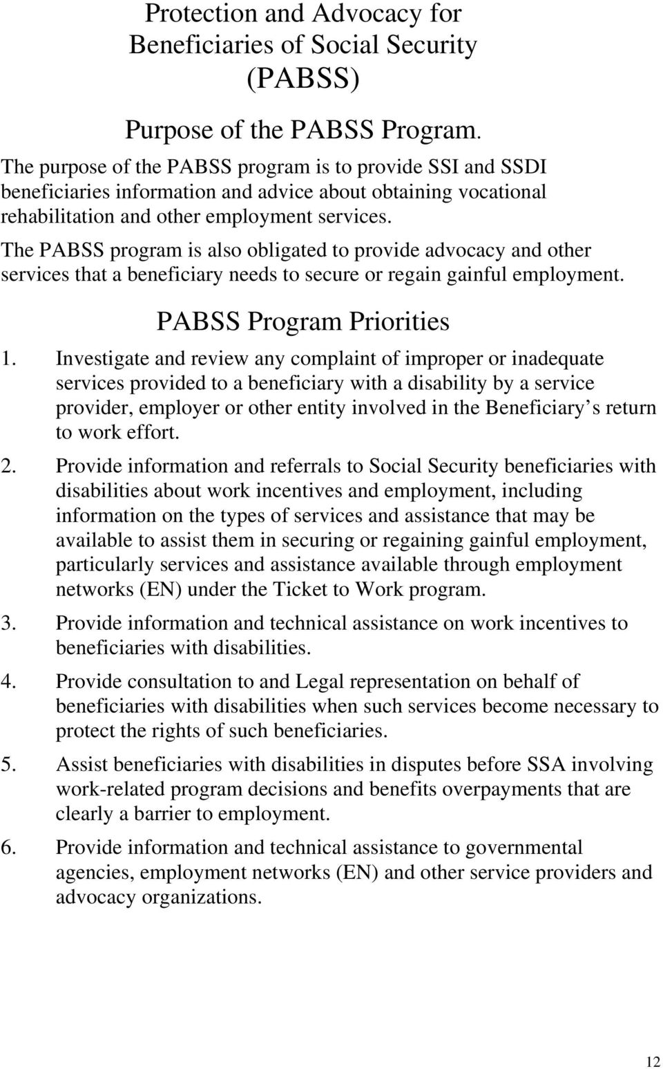 The PABSS program is also obligated to provide advocacy and other services that a beneficiary needs to secure or regain gainful employment. PABSS Program Priorities 1.