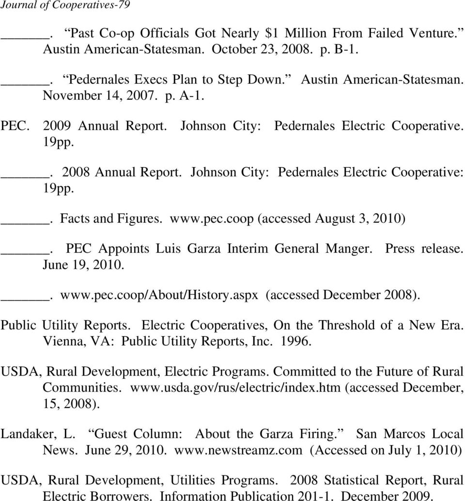 Johnson City: Pedernales Electric Cooperative: 19pp.. Facts and Figures. www.pec.coop (accessed August 3, 2010). PEC Appoints Luis Garza Interim General Manger. Press release. June 19, 2010.. www.pec.coop/about/history.