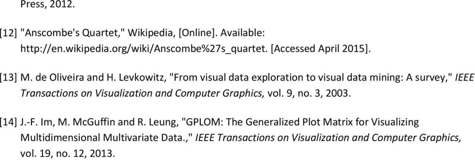 "Levkowitz, ""From visual data exploration to visual data mining: A survey,"" IEEE Transactions on Visualization and Computer Graphics,"