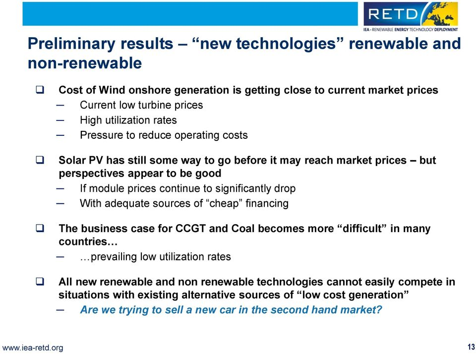 drop With adequate sources of cheap financing The business case for CCGT and Coal becomes more difficult in many countries prevailing low utilization rates All new renewable and non