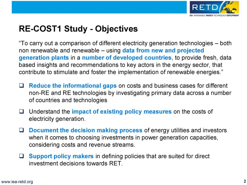 Reduce the informational gaps on costs and business cases for different non-re and RE technologies by investigating primary data across a number of countries and technologies Understand the impact of