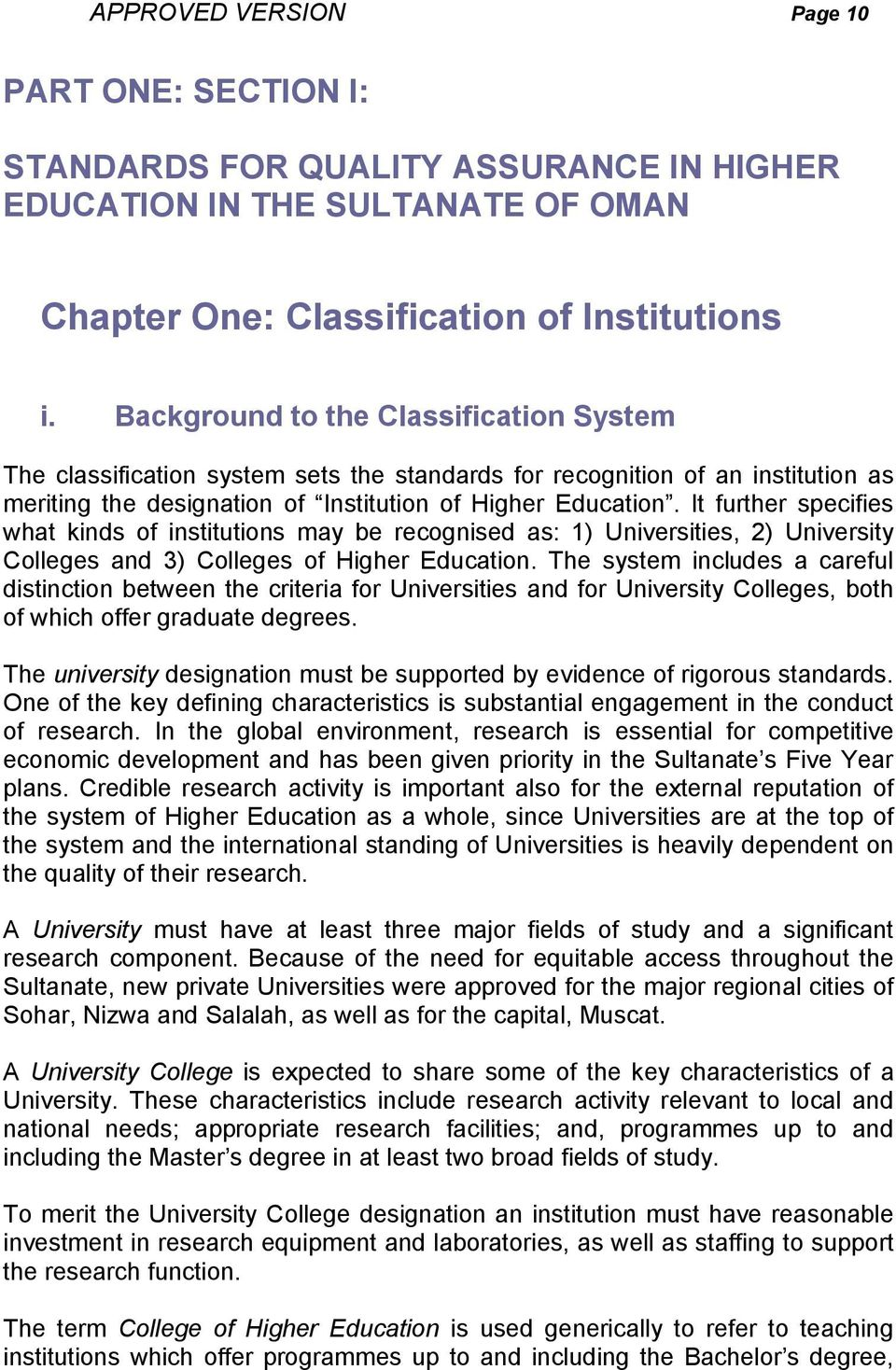 It further specifies what kinds of institutions may be recognised as: 1) Universities, 2) University Colleges and 3) Colleges of Higher Education.