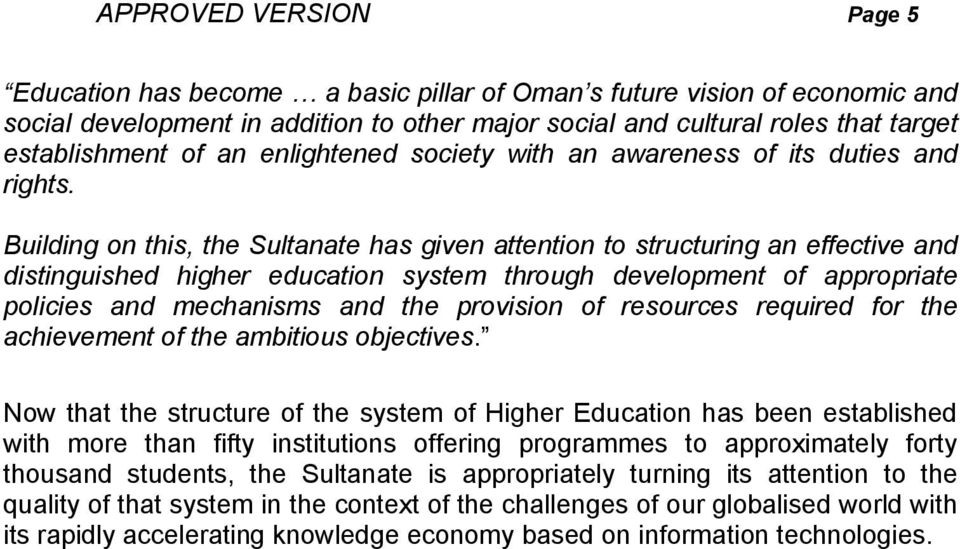 Building on this, the Sultanate has given attention to structuring an effective and distinguished higher education system through development of appropriate policies and mechanisms and the provision