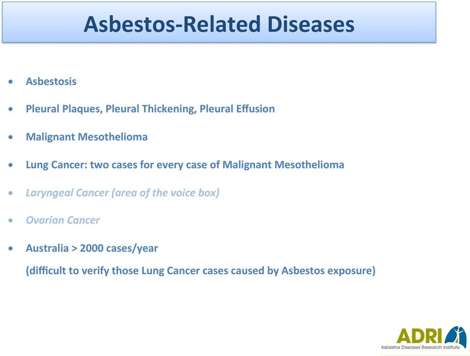 Mesothelioma Laryngeal Cancer (area of the voice box) Ovarian Cancer Australia >