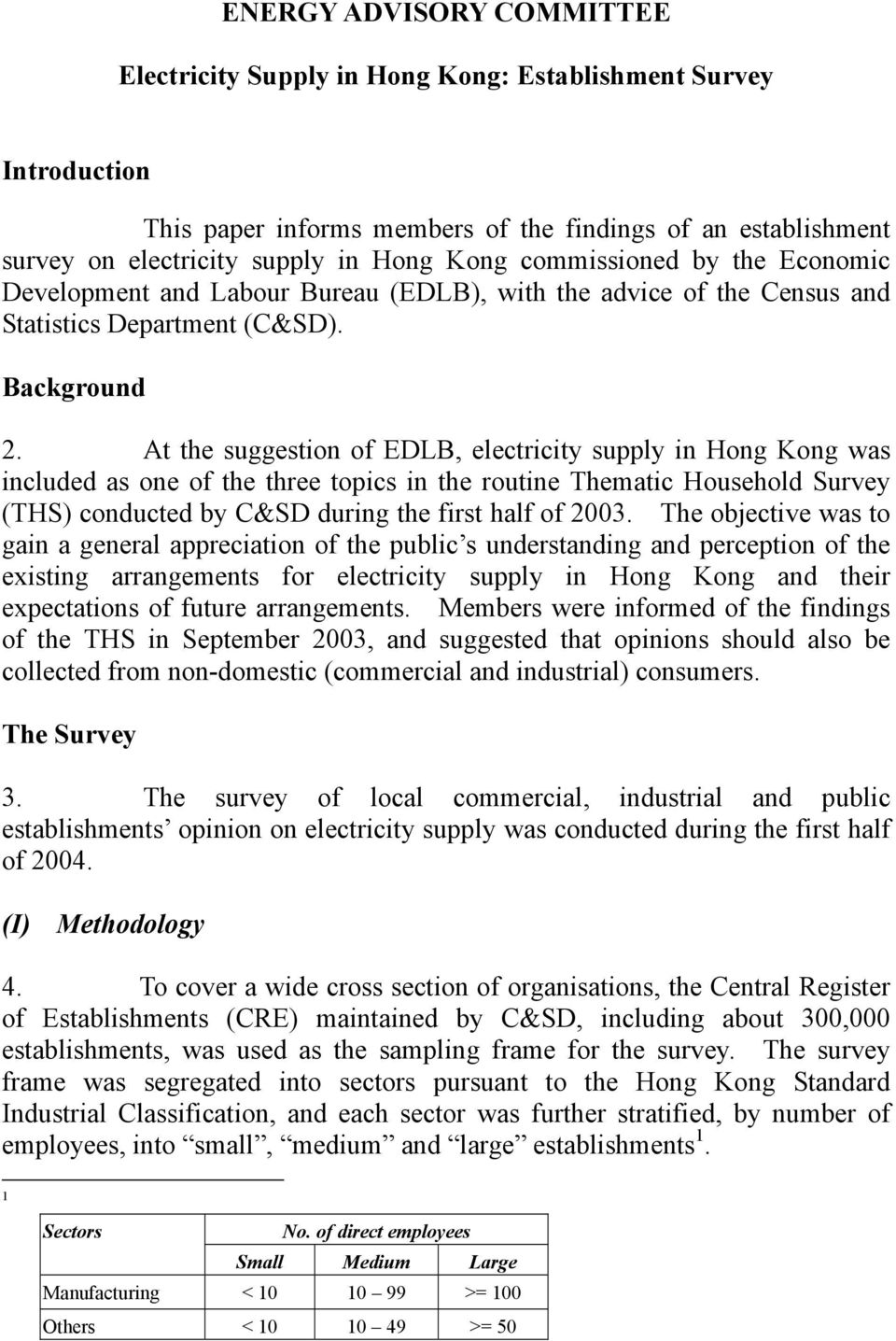 At the suggestion of EDLB, electricity supply in Hong Kong was included as one of the three topics in the routine Thematic Household Survey (THS) conducted by C&SD during the first half of 2003.