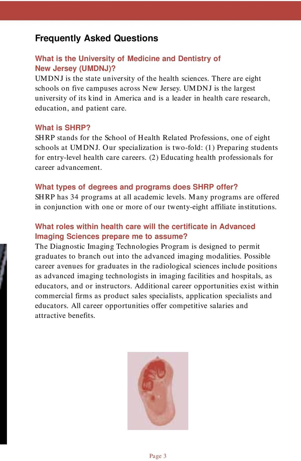 SHRP stands for the School of Health Related Professions, one of eight schools at UMDNJ. Our specialization is two-fold: (1) Preparing students for entry-level health care careers.