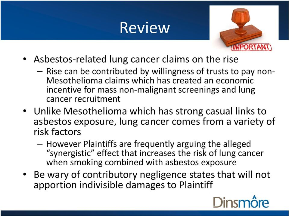 exposure, lung cancer comes from a variety of risk factors However Plaintiffs are frequently arguing the alleged synergistic effect that increases the