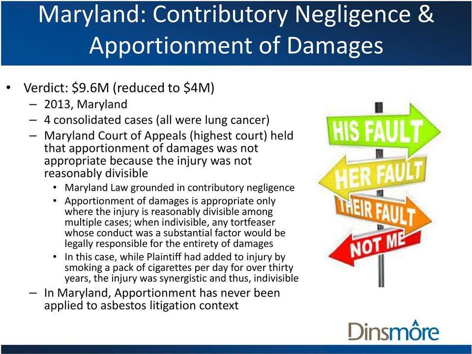 injury was not reasonably divisible Maryland Law grounded in contributory negligence Apportionment of damages is appropriate only where the injury is reasonably divisible among multiple cases; when