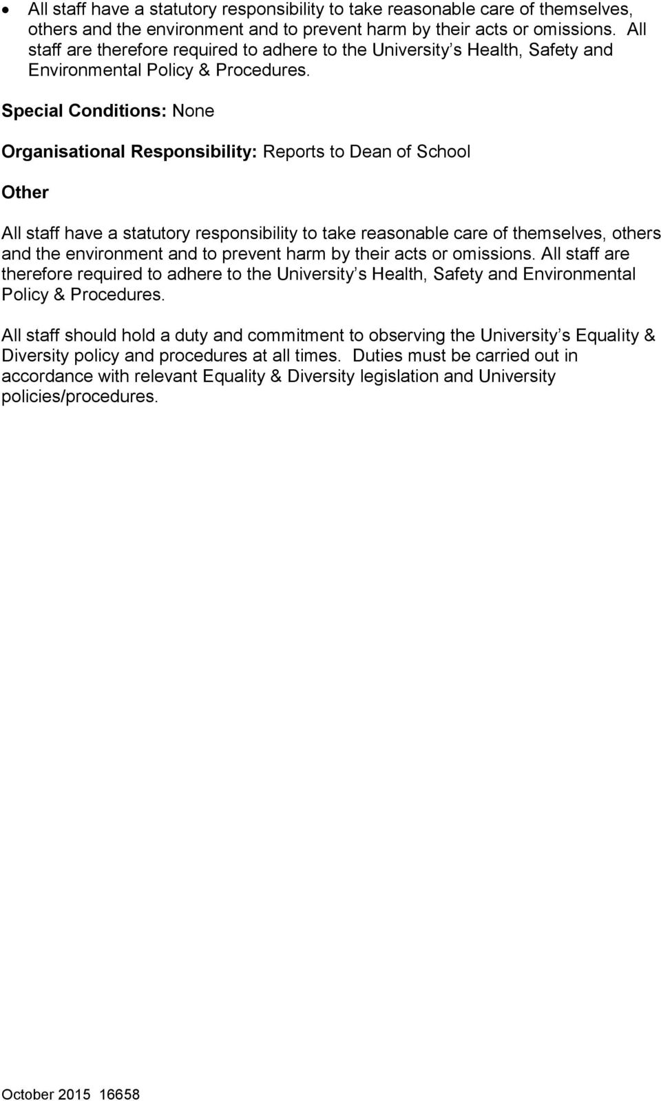 Special Conditions: None Organisational Responsibility: Reports to Dean of School Other   All staff should hold a duty and commitment to observing the University s Equality & Diversity policy and
