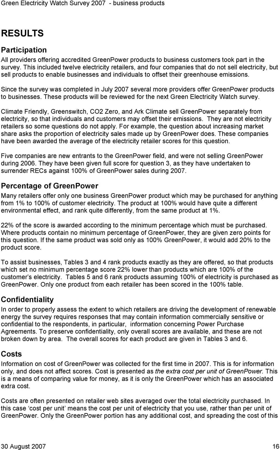 Since the survey was completed in July 2007 several more providers offer GreenPower products to businesses. These products will be reviewed for the next Green Electricity Watch survey.
