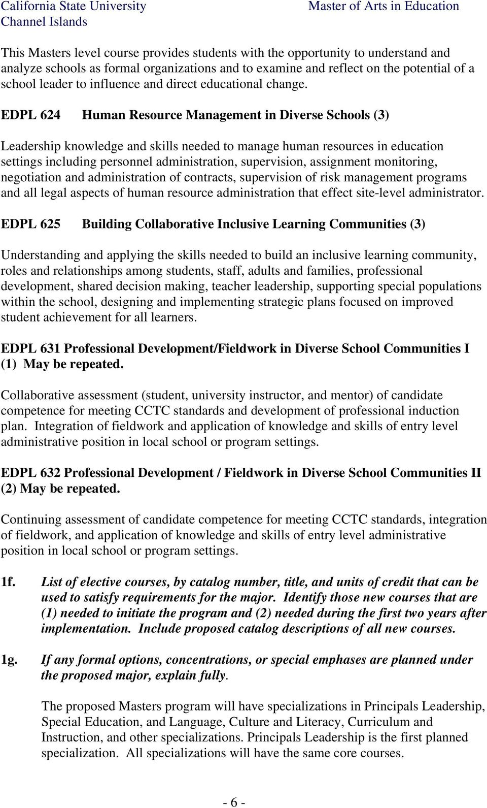 EDPL 624 Human Resource Management in Diverse Schools (3) Leadership knowledge and skills needed to manage human resources in education settings including personnel administration, supervision,