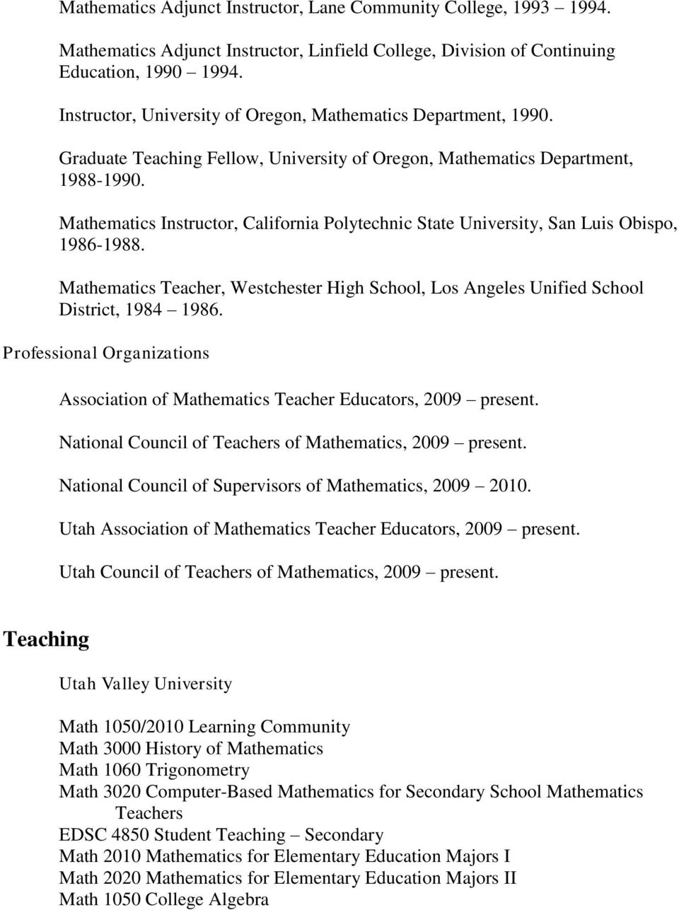 Mathematics Instructor, California Polytechnic State University, San Luis Obispo, 1986-1988. Mathematics Teacher, Westchester High School, Los Angeles Unified School District, 1984 1986.