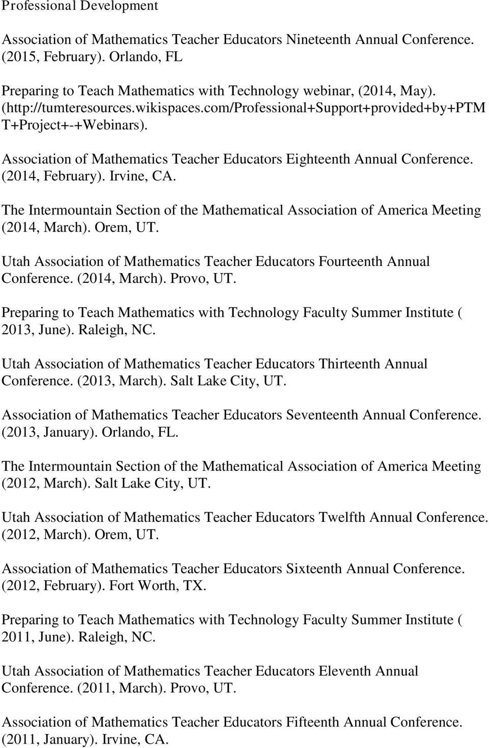 Irvine, CA. The Intermountain Section of the Mathematical Association of America Meeting (2014, March). Orem, UT. Utah Association of Mathematics Teacher Educators Fourteenth Annual Conference.