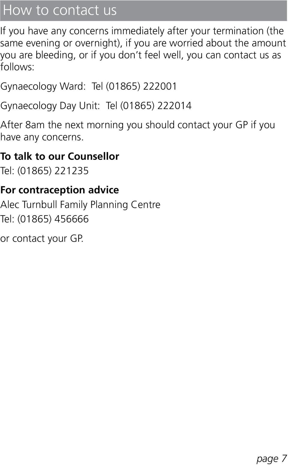 Gynaecology Day Unit: Tel (01865) 222014 After 8am the next morning you should contact your GP if you have any concerns.