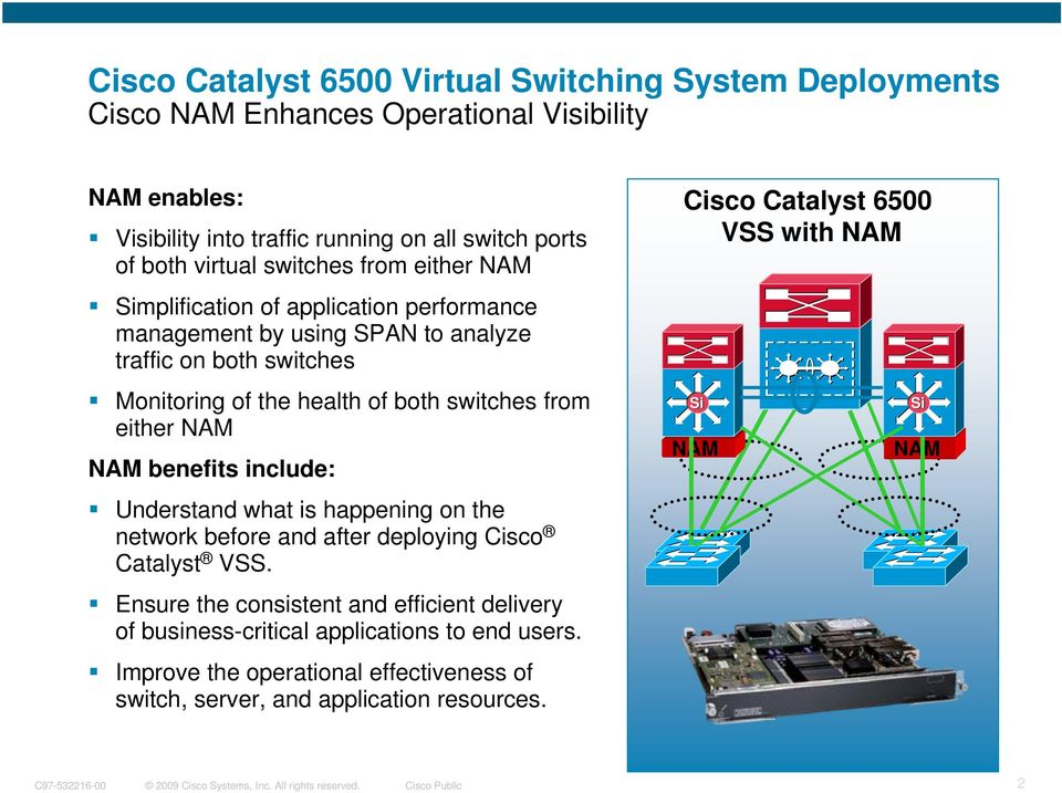 switches from either NAM NAM benefits include: Understand what is happening on the network before and after deploying Cisco Catalyst VSS.