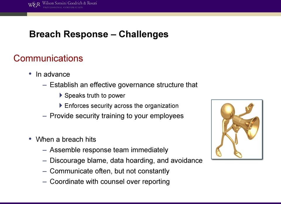 to your employees When a breach hits Assemble response team immediately Discourage blame, data