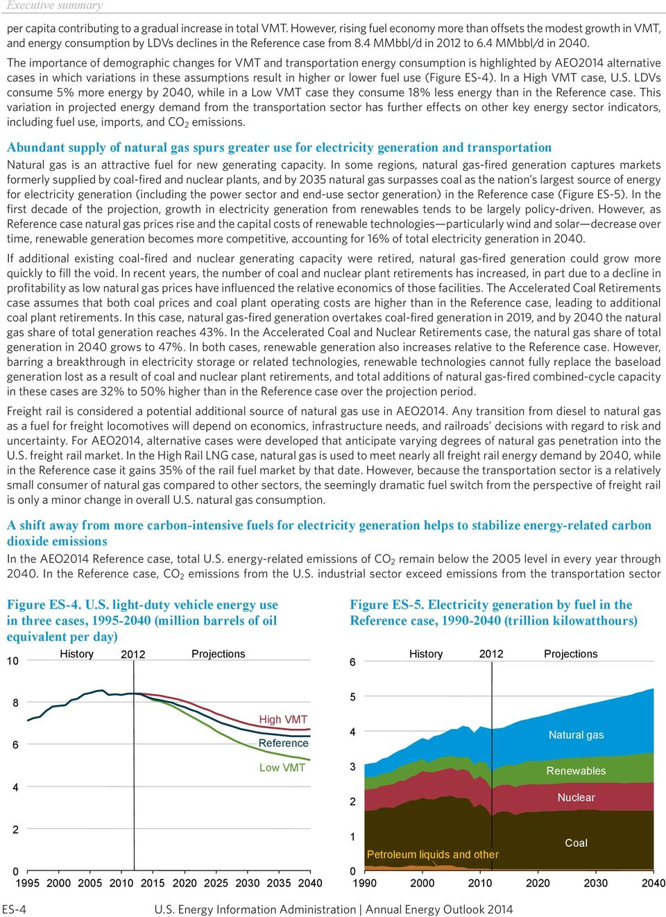 The importance of demographic changes for VMT and transportation energy consumption is highlighted by AEO2014 alternative cases in which variations in these assumptions result in higher or lower fuel