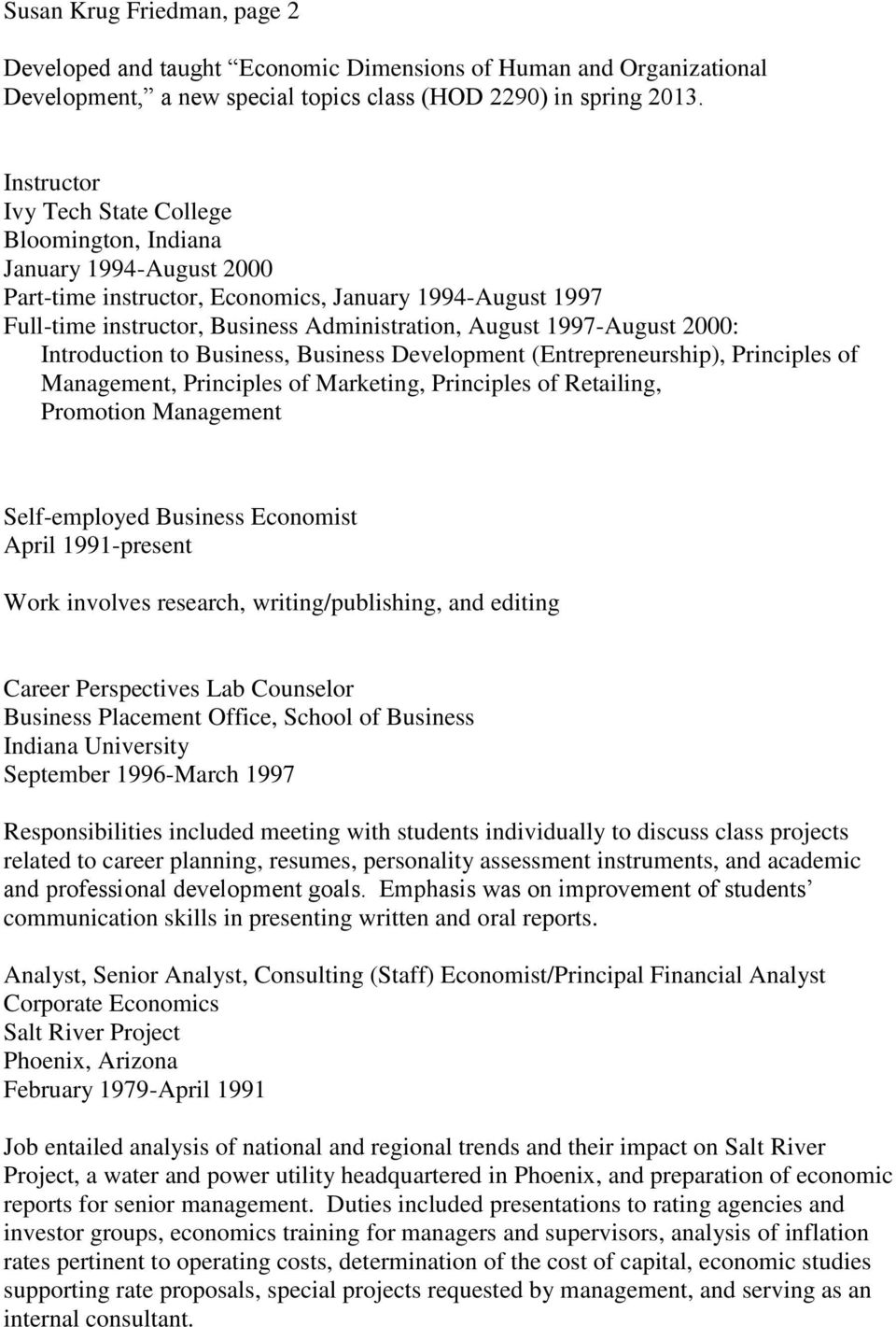 1997-August 2000: Introduction to Business, Business Development (Entrepreneurship), Principles of Management, Principles of Marketing, Principles of Retailing, Promotion Management Self-employed