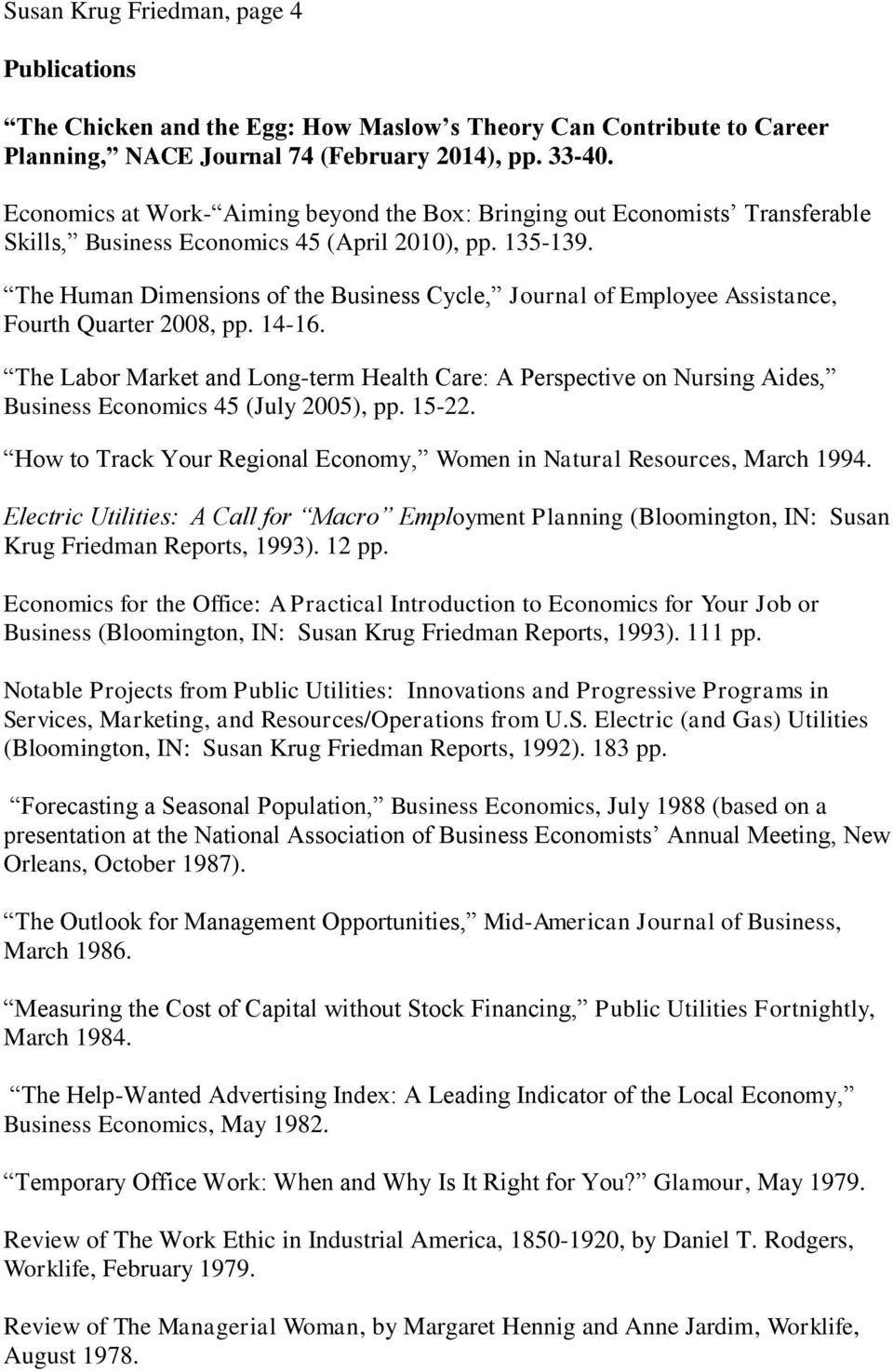 The Human Dimensions of the Business Cycle, Journal of Employee Assistance, Fourth Quarter 2008, pp. 14-16.