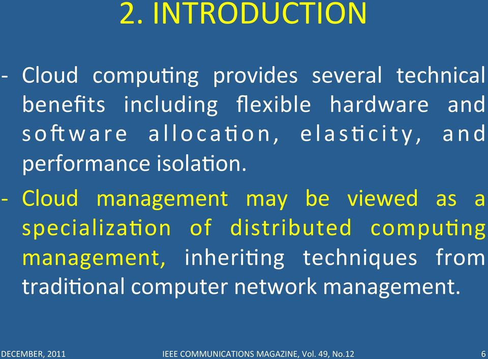 - Cloud management may be viewed as a specializauon of distributed compuung management,