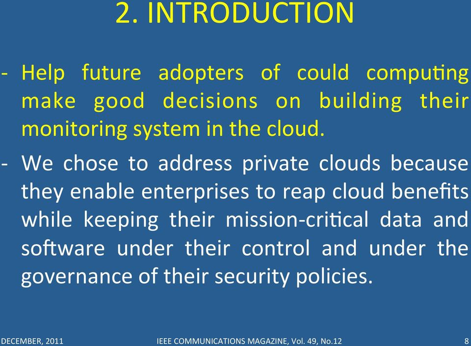 - We chose to address private clouds because they enable enterprises to reap cloud benefits while