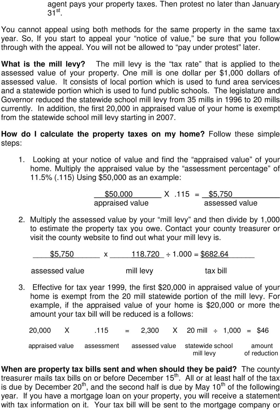 The mill levy is the tax rate that is applied to the assessed value of your property. One mill is one dollar per $1,000 dollars of assessed value.