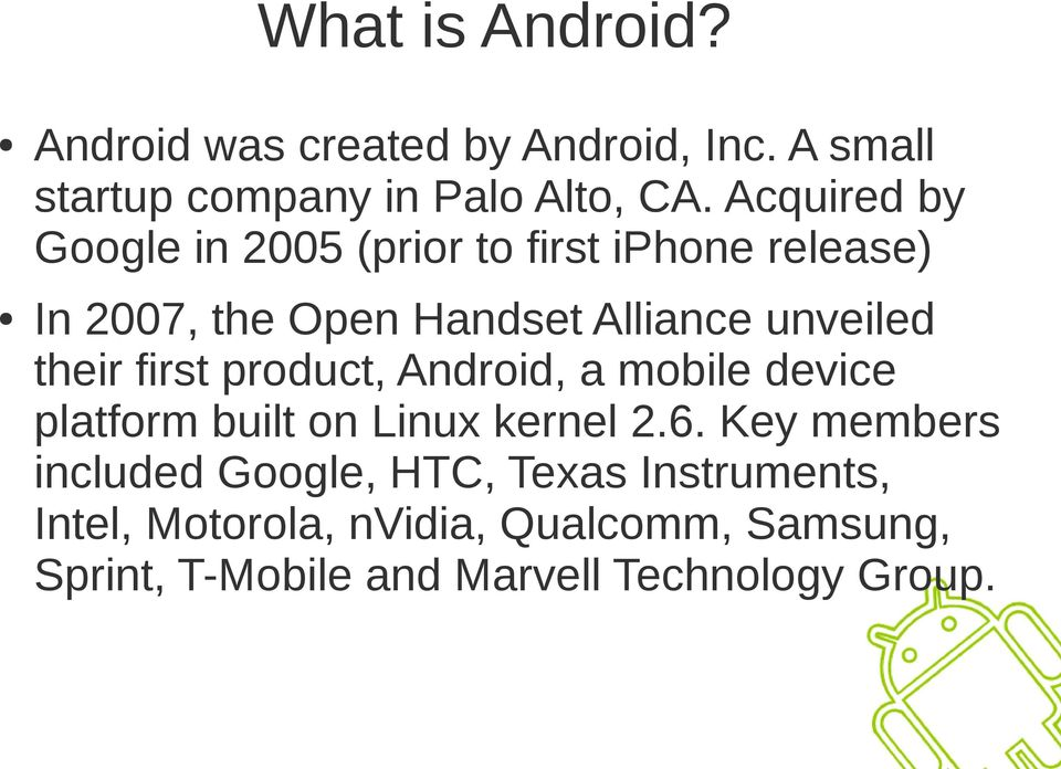 their first product, Android, a mobile device platform built on Linux kernel 2.6.