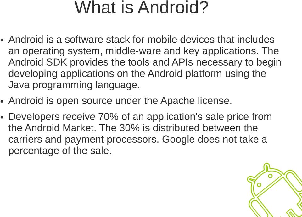The Android SDK provides the tools and APIs necessary to begin developing applications on the Android platform using the Java
