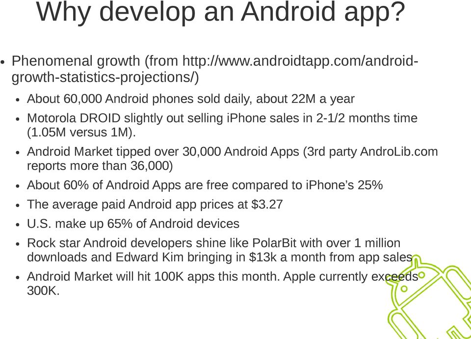 05M versus 1M). Android Market tipped over 30,000 Android Apps (3rd party AndroLib.