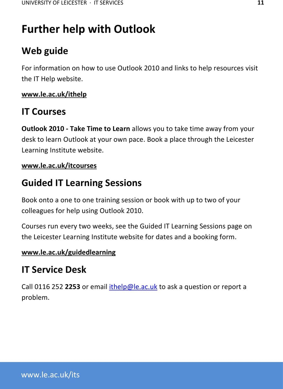 www.le.ac.uk/itcourses Guided IT Learning Sessions Book onto a one to one training session or book with up to two of your colleagues for help using Outlook 2010.