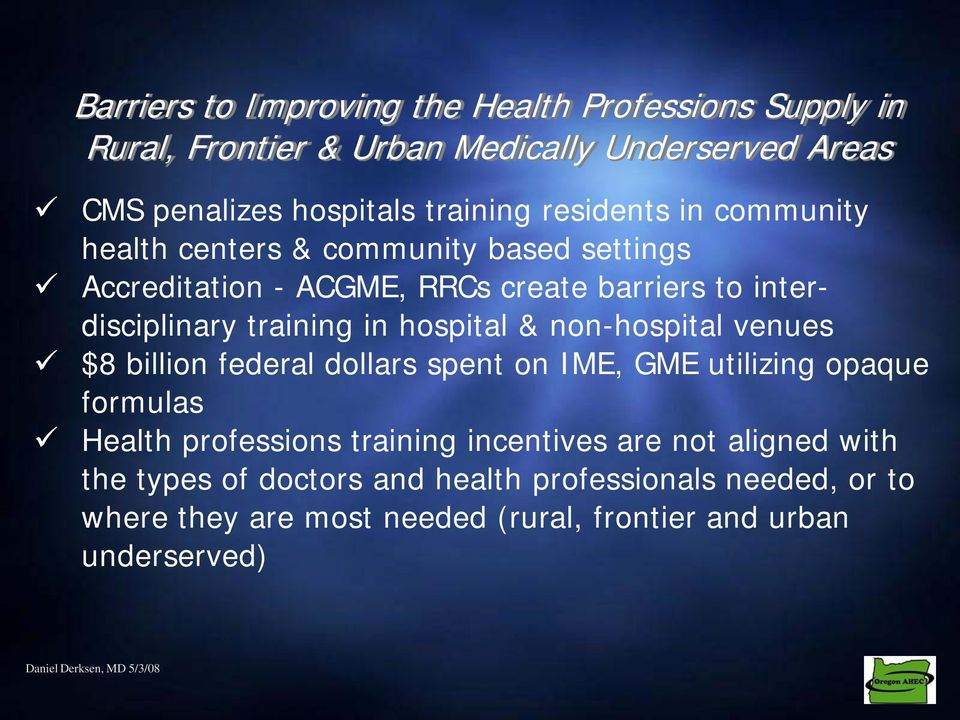 hospital & non-hospital venues $8 billion federal dollars spent on IME, GME utilizing opaque formulas Health professions training incentives are not