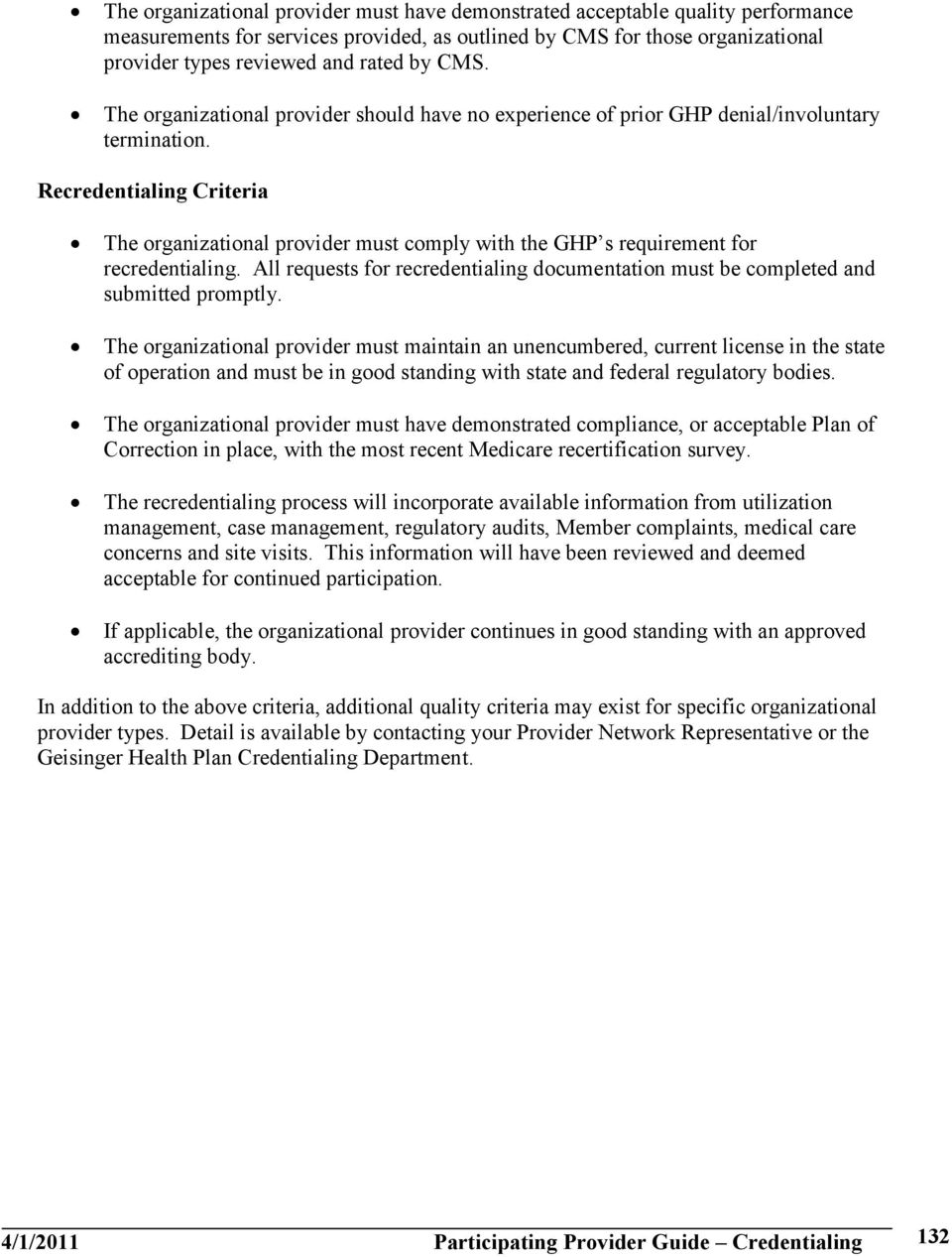 Recredentialing Criteria The organizational provider must comply with the GHP s requirement for recredentialing.