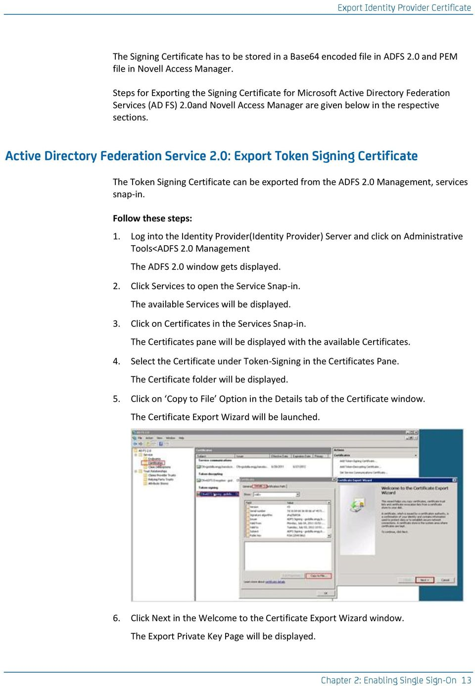 Active Directory Federation Service 2.0: Export Token Signing Certificate The Token Signing Certificate can be exported from the ADFS 2.0 Management, services snap-in. Follow these steps: 1.