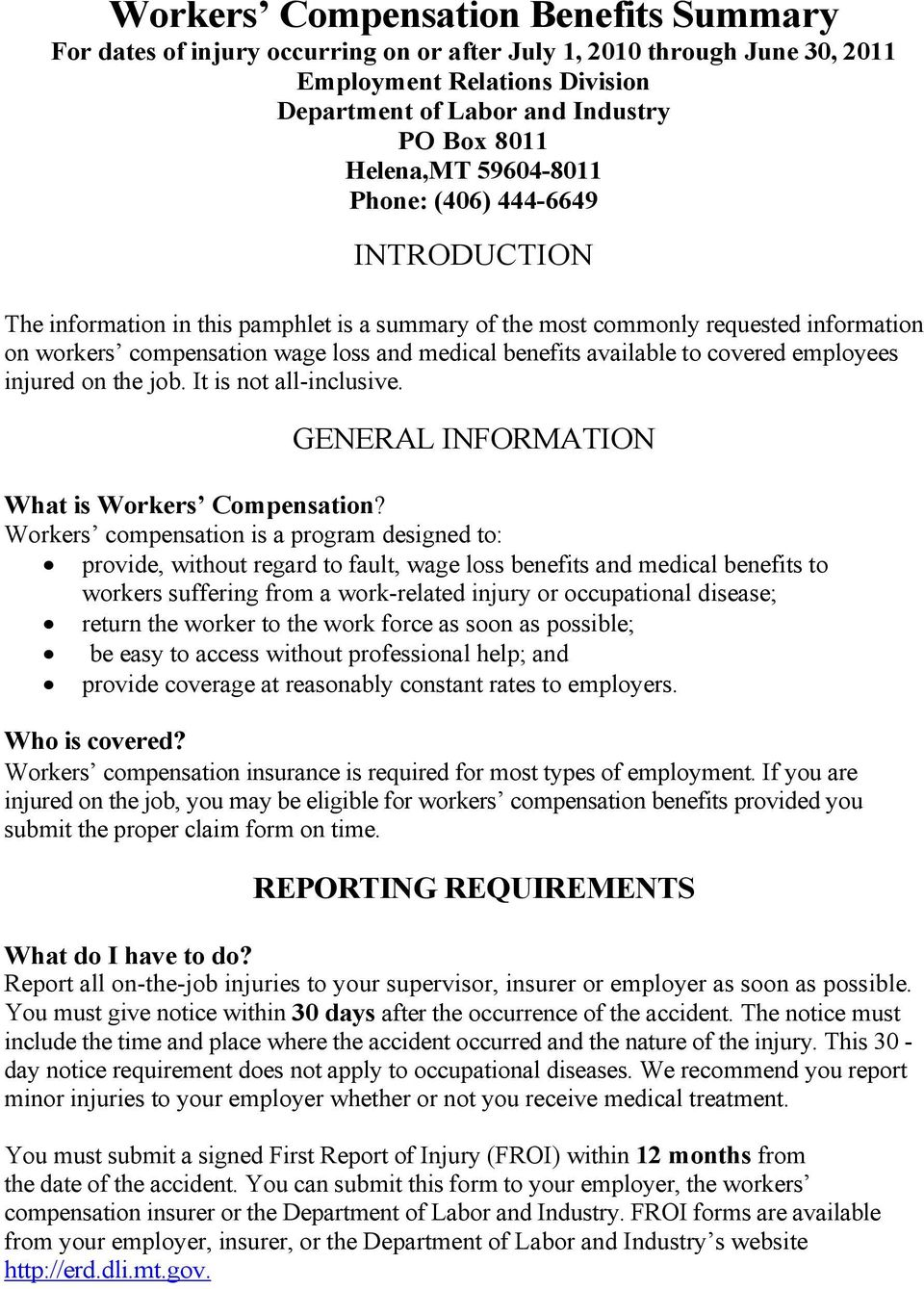 to covered employees injured on the job. It is not all-inclusive. GENERAL INFORMATION What is Workers Compensation?