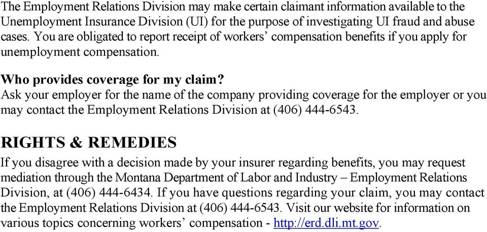 Ask your employer for the name of the company providing coverage for the employer or you may contact the Employment Relations Division at (406) 444-6543.