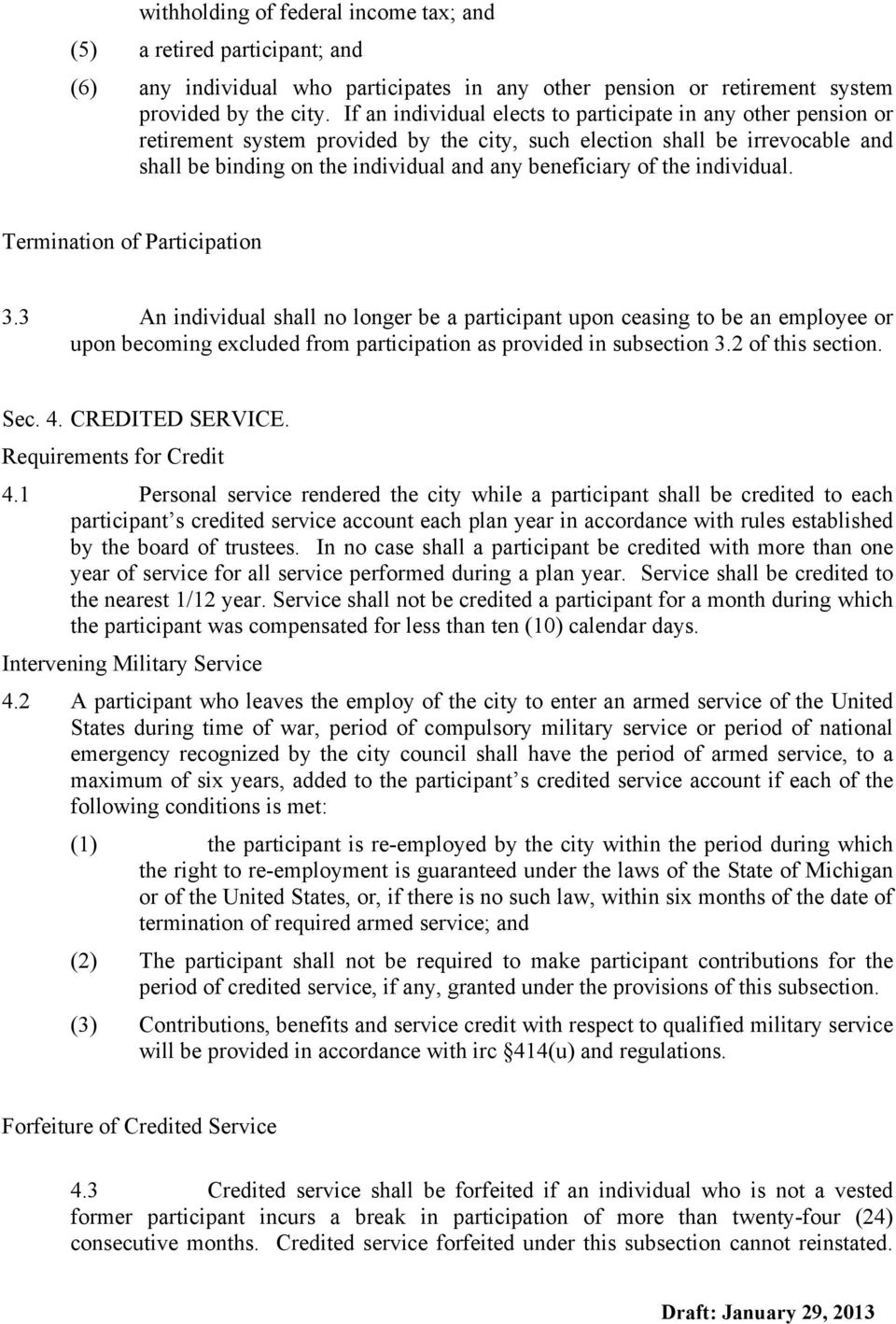 the individual. Termination of Participation 3.3 An individual shall no longer be a participant upon ceasing to be an employee or upon becoming excluded from participation as provided in subsection 3.