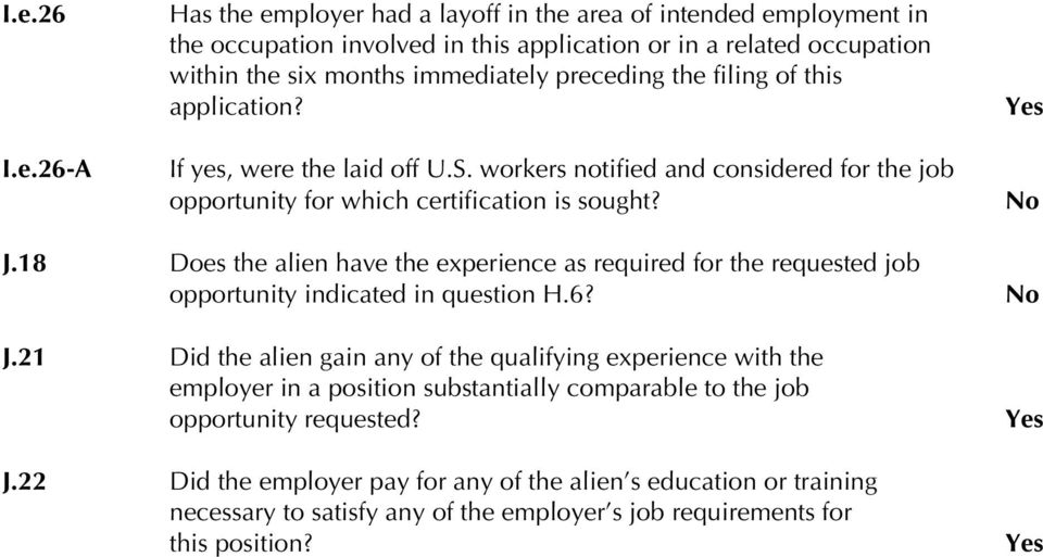 18 Does the alien have the experience as required for the requested job opportunity indicated in question H.6? J.