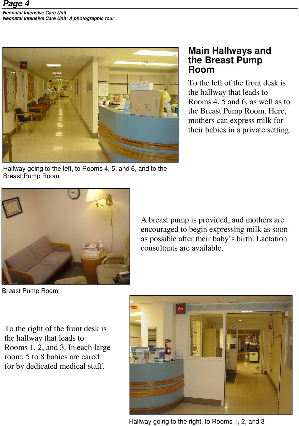 Hallway going to the left, to Rooms 4, 5, and 6, and to the Breast Pump Room A breast pump is provided, and mothers are encouraged to begin expressing milk as soon as possible