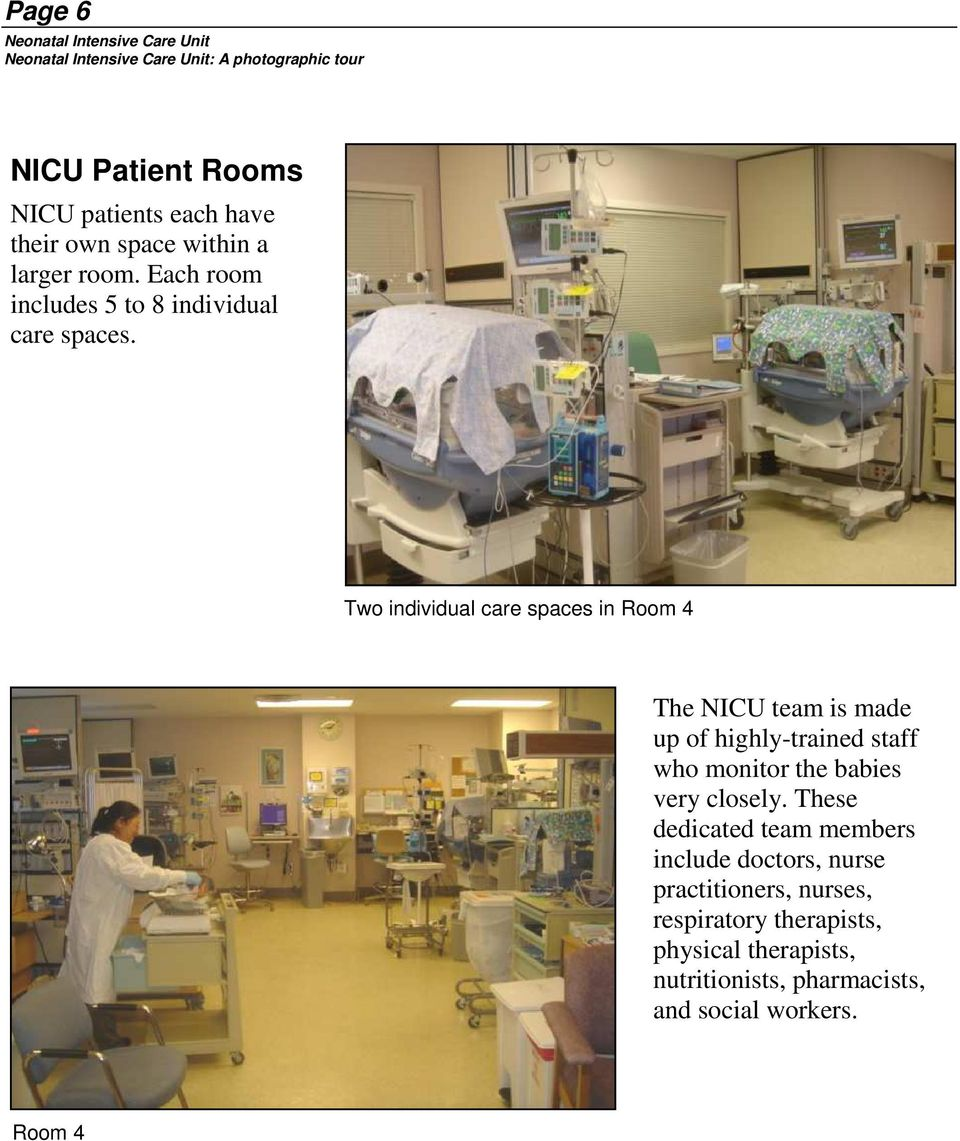 Two individual care spaces in Room 4 The NICU team is made up of highly-trained staff who monitor the babies very