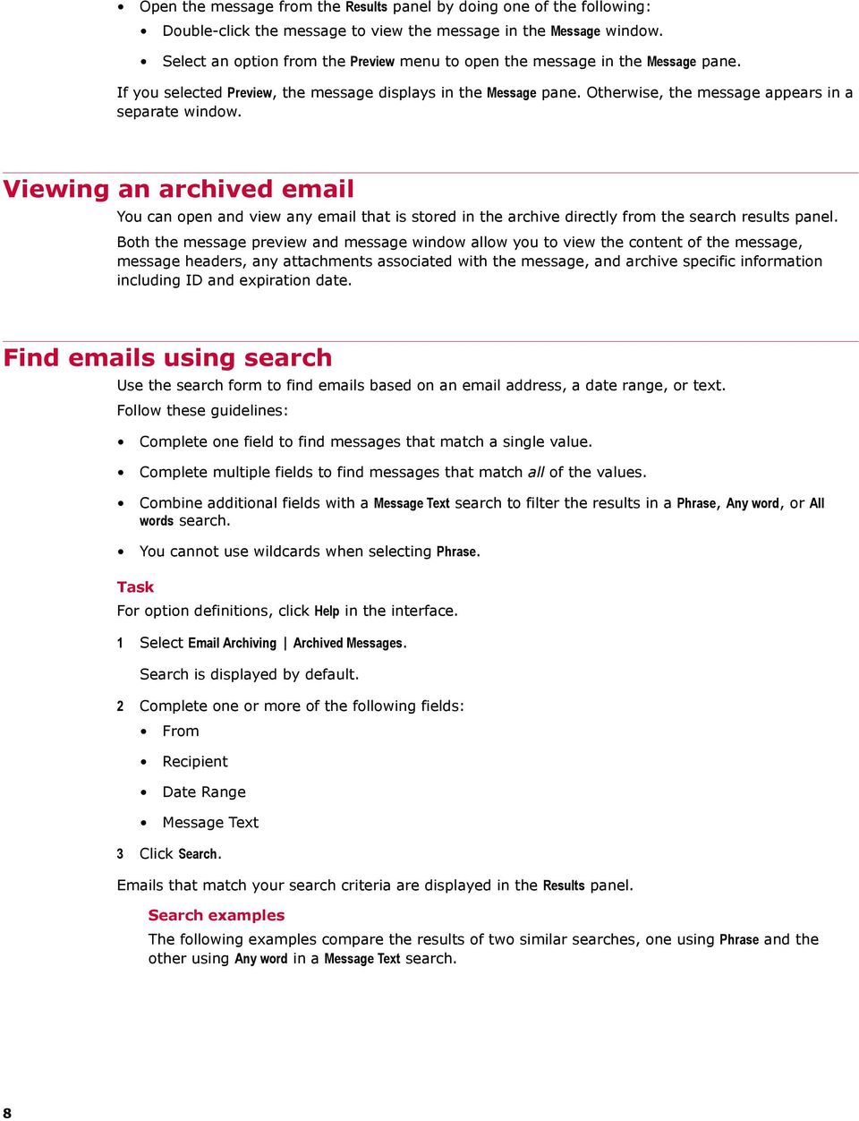 Viewing an archived email You can open and view any email that is stored in the archive directly from the search results panel.