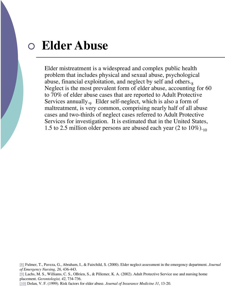 9 Elder self-neglect, which is also a form of maltreatment, is very common, comprising nearly half of all abuse cases and two-thirds of neglect cases referred to Adult Protective Services for