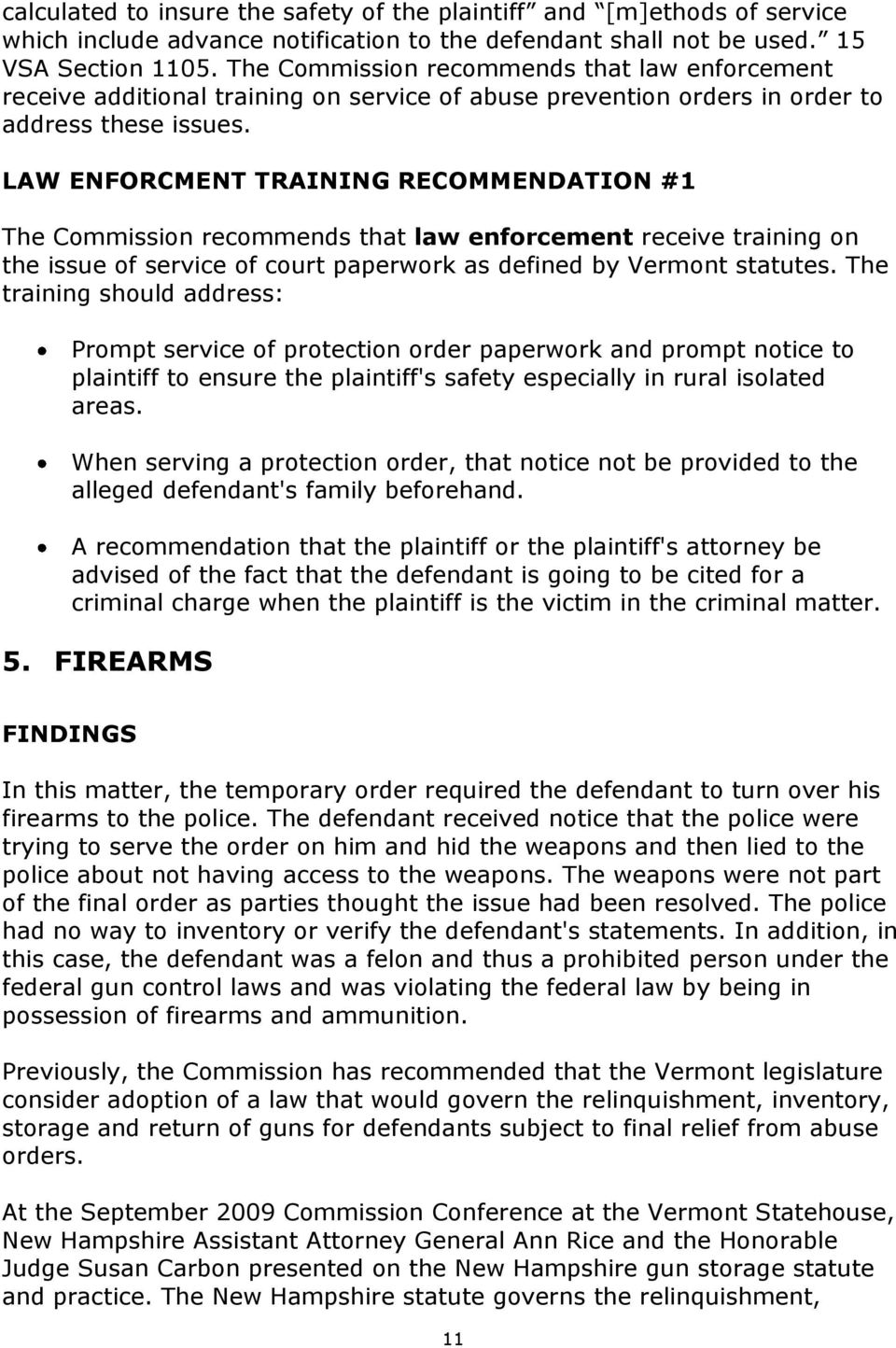 LAW ENFORCMENT TRAINING RECOMMENDATION #1 The Commission recommends that law enforcement receive training on the issue of service of court paperwork as defined by Vermont statutes.