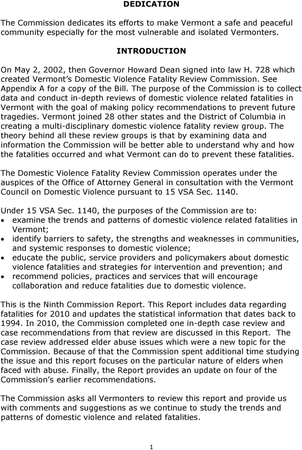 The purpose of the Commission is to collect data and conduct in-depth reviews of domestic violence related fatalities in Vermont with the goal of making policy recommendations to prevent future