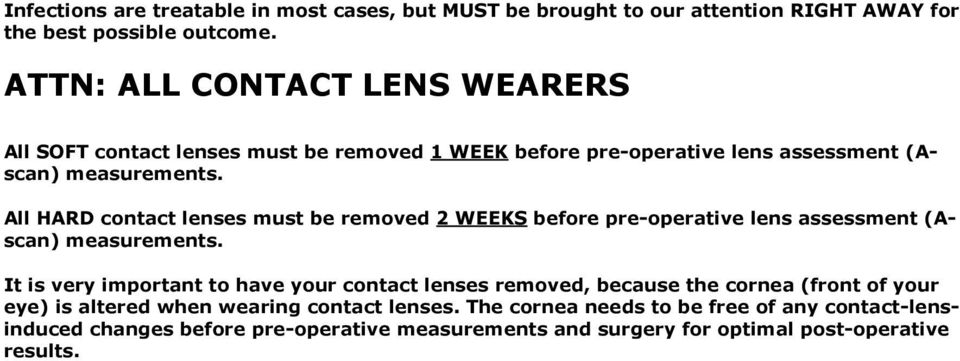 All HARD contact lenses must be removed 2 WEEKS before pre-operative lens assessment (Ascan) measurements.