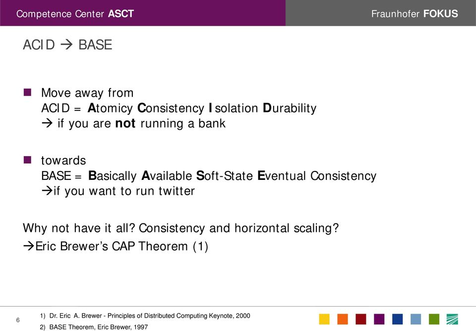 Why not have it all? Consistency and horizontal scaling? Eric Brewer s CAP Theorem (1) 6 1) Dr.