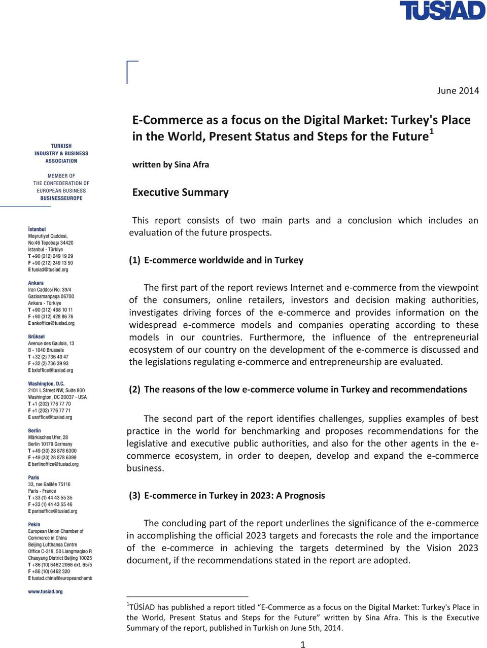 (1) E-commerce worldwide and in Turkey The first part of the report reviews Internet and e-commerce from the viewpoint of the consumers, online retailers, investors and decision making authorities,
