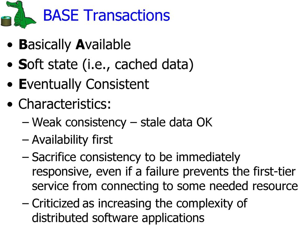 (i.e., cached data) Eventually Consistent Characteristics: Weak consistency stale data OK