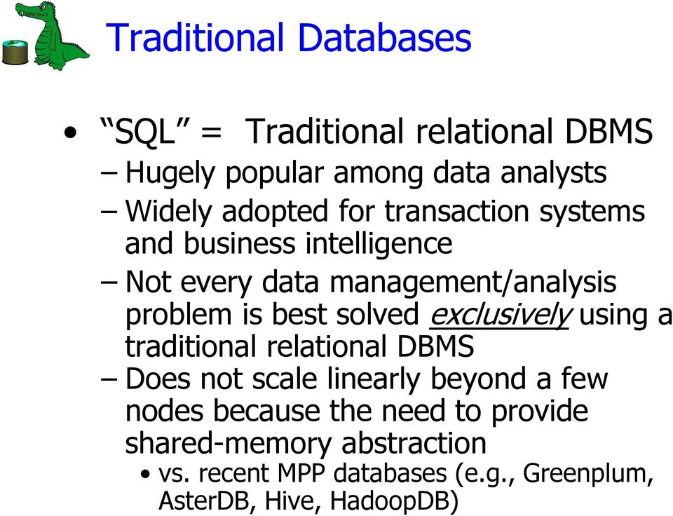 solved exclusively using a traditional relational DBMS Does not scale linearly beyond a few nodes because