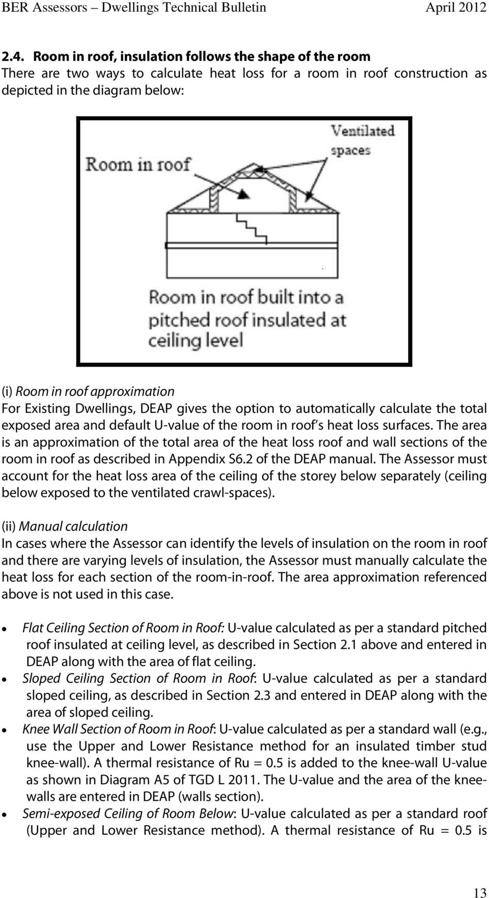 The area is an approximation of the total area of the heat loss roof and wall sections of the room in roof as described in Appendix S6.2 of the DEAP manual.