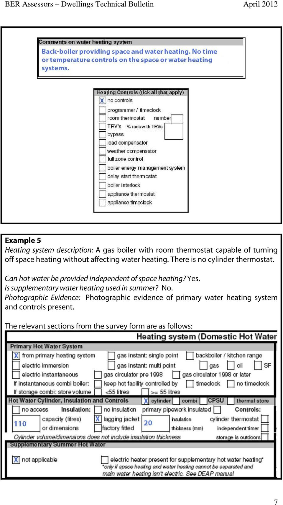 Can hot water be provided independent of space heating? Yes. Is supplementary water heating used in summer? No.